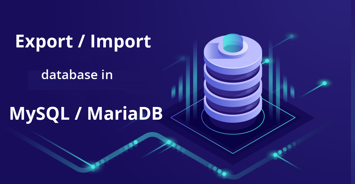How to export or import database in MySQL or MariaDB